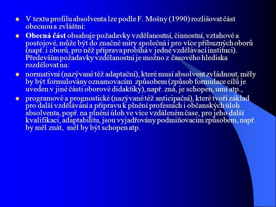 V textu profilu absolventa lze podle F. Mošny (1990) rozlišovat část obecnou a zvláštní: Obecná část obsahuje požadavky vzdělanostní, činnostní, vztah