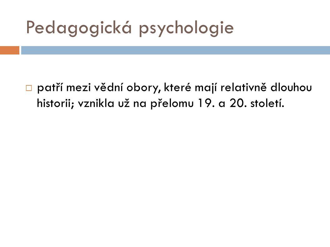 Pedagogická psychologie  patří mezi vědní obory, které mají relativně dlouhou historii; vznikla už na přelomu 19.