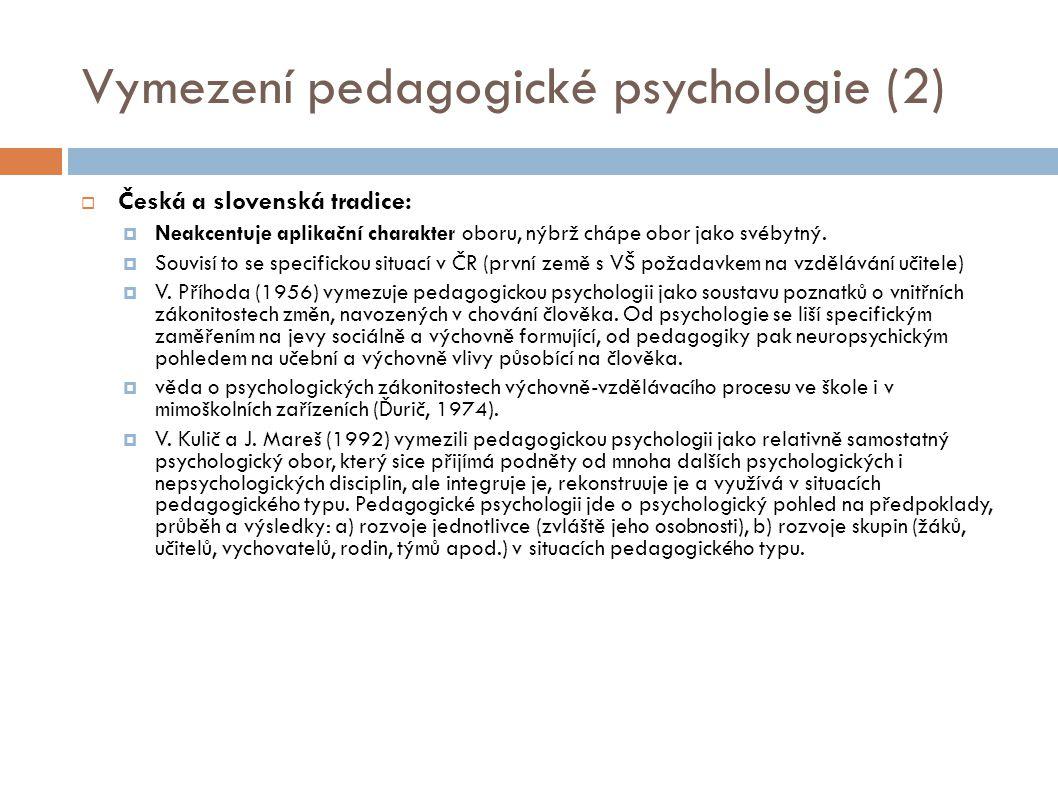 Vymezení pedagogické psychologie (2)  Česká a slovenská tradice:  Neakcentuje aplikační charakter oboru, nýbrž chápe obor jako svébytný.