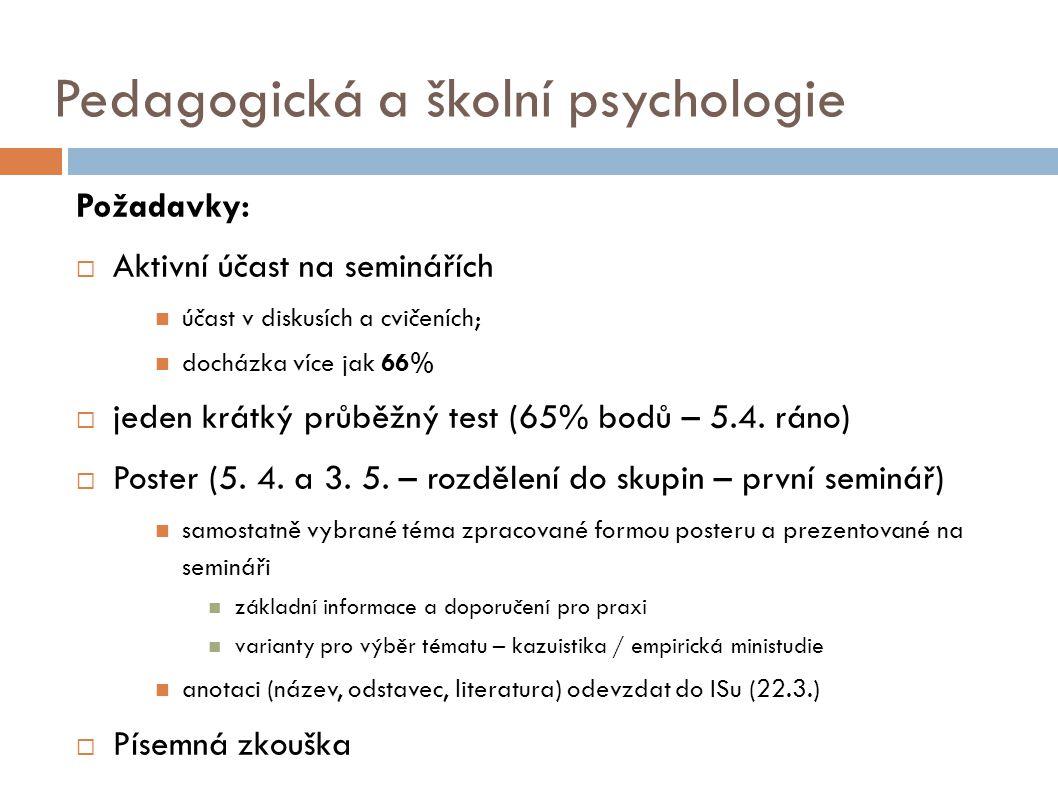 Pedagogická a školní psychologie Požadavky:  Aktivní účast na seminářích účast v diskusích a cvičeních; docházka více jak 66%  jeden krátký průběžný test (65% bodů – 5.4.