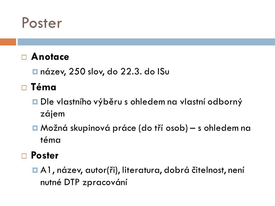 Poster  Anotace  název, 250 slov, do 22.3.
