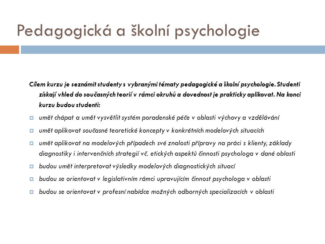 Pedagogická a školní psychologie Cílem kurzu je seznámit studenty s vybranými tématy pedagogické a školní psychologie.