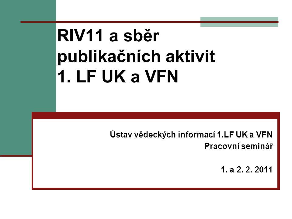 RIV11 a sběr publikačních aktivit 1. LF UK a VFN Ústav vědeckých informací 1.LF UK a VFN Pracovní seminář 1. a 2. 2. 2011
