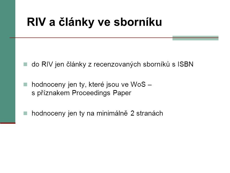 RIV a články ve sborníku do RIV jen články z recenzovaných sborníků s ISBN hodnoceny jen ty, které jsou ve WoS – s příznakem Proceedings Paper hodnoce
