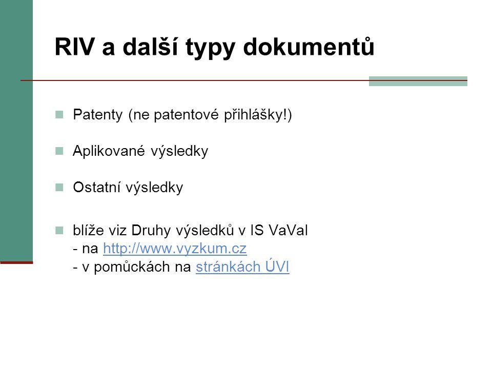 RIV a další typy dokumentů Patenty (ne patentové přihlášky!) Aplikované výsledky Ostatní výsledky blíže viz Druhy výsledků v IS VaVaI - na http://www.vyzkum.cz - v pomůckách na stránkách ÚVIhttp://www.vyzkum.czstránkách ÚVI