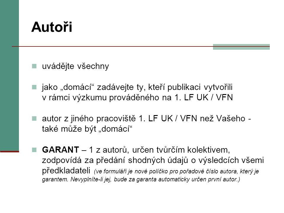 """Autoři uvádějte všechny jako """"domácí"""" zadávejte ty, kteří publikaci vytvořili v rámci výzkumu prováděného na 1. LF UK / VFN autor z jiného pracoviště"""