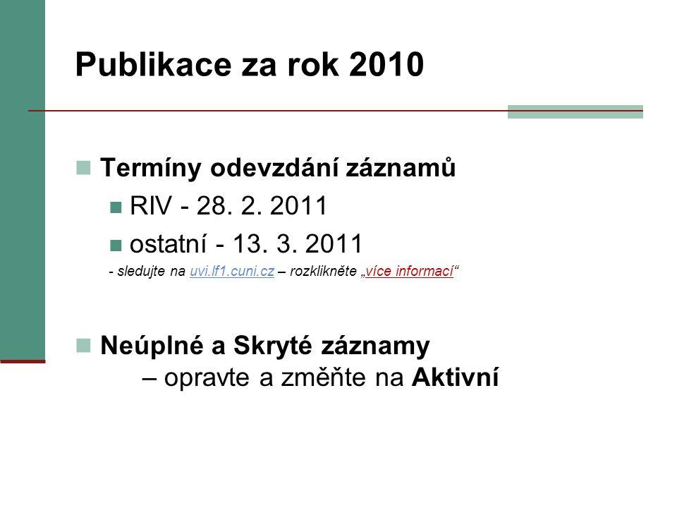 """Publikace za rok 2010 Termíny odevzdání záznamů RIV - 28. 2. 2011 ostatní - 13. 3. 2011 - sledujte na uvi.lf1.cuni.cz – rozklikněte """"více informací""""uv"""