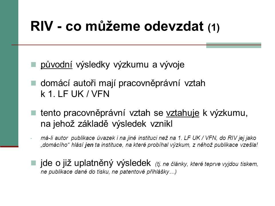 RIV - co můžeme odevzdat (1) původní výsledky výzkumu a vývoje domácí autoři mají pracovněprávní vztah k 1. LF UK / VFN tento pracovněprávní vztah se