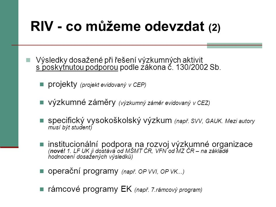 RIV - co můžeme odevzdat (2) Výsledky dosažené při řešení výzkumných aktivit s poskytnutou podporou podle zákona č. 130/2002 Sb. projekty (projekt evi