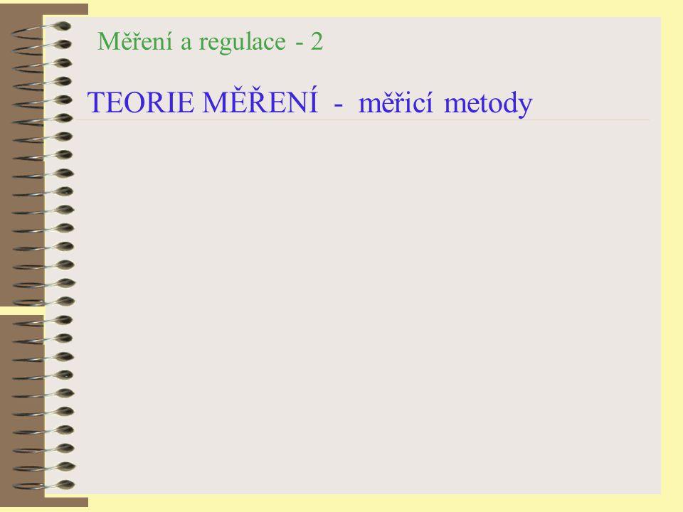 Měření a regulace - 2 TEORIE MĚŘENÍ - měřicí metody