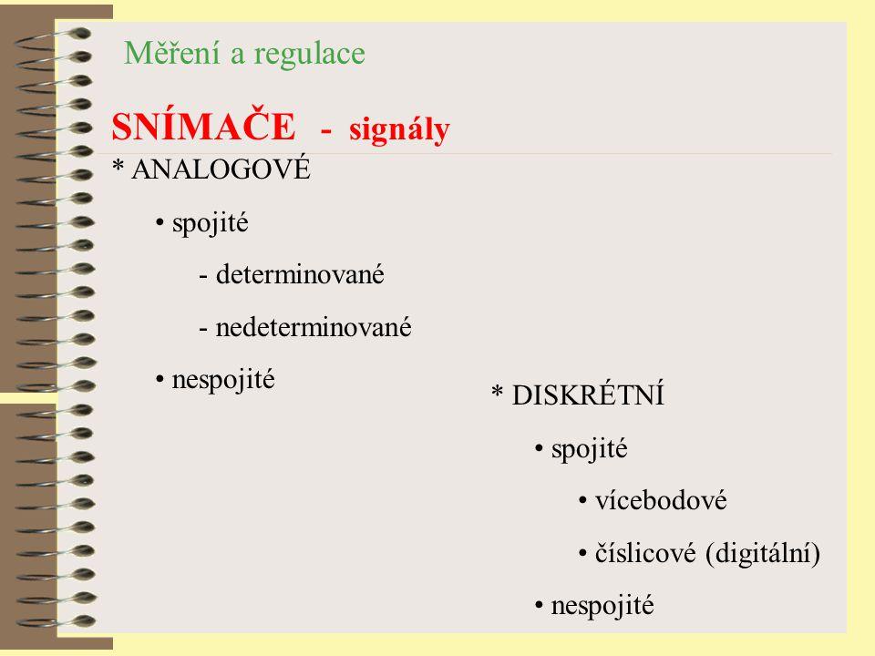 Měření a regulace SNÍMAČE - signály * ANALOGOVÉ spojité - determinované - nedeterminované nespojité * DISKRÉTNÍ spojité vícebodové číslicové (digitáln