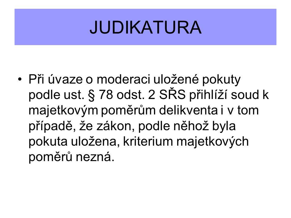 JUDIKATURA Při úvaze o moderaci uložené pokuty podle ust. § 78 odst. 2 SŘS přihlíží soud k majetkovým poměrům delikventa i v tom případě, že zákon, po