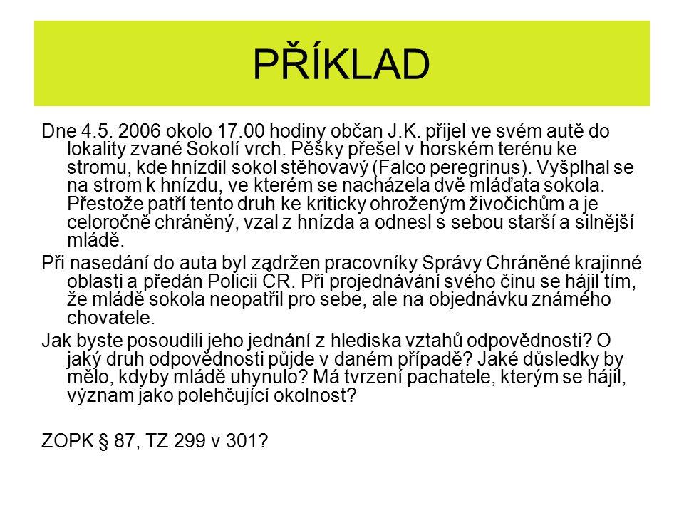 PŘÍKLAD Dne 4.5. 2006 okolo 17.00 hodiny občan J.K. přijel ve svém autě do lokality zvané Sokolí vrch. Pěšky přešel v horském terénu ke stromu, kde hn