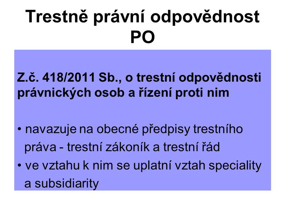 Trestně právní odpovědnost PO Z.č. 418/2011 Sb., o trestní odpovědnosti právnických osob a řízení proti nim navazuje na obecné předpisy trestního práv