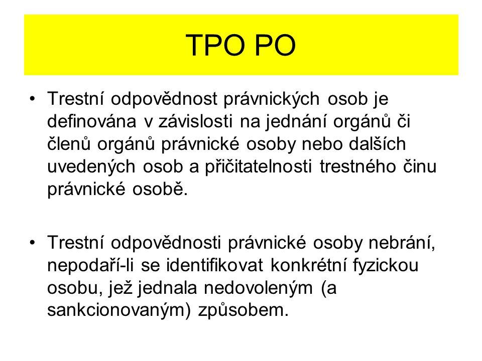 TPO PO Trestní odpovědnost právnických osob je definována v závislosti na jednání orgánů či členů orgánů právnické osoby nebo dalších uvedených osob a