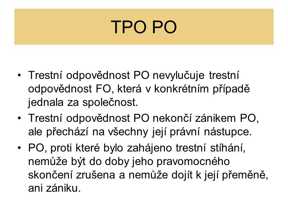 TPO PO Trestní odpovědnost PO nevylučuje trestní odpovědnost FO, která v konkrétním případě jednala za společnost. Trestní odpovědnost PO nekončí záni