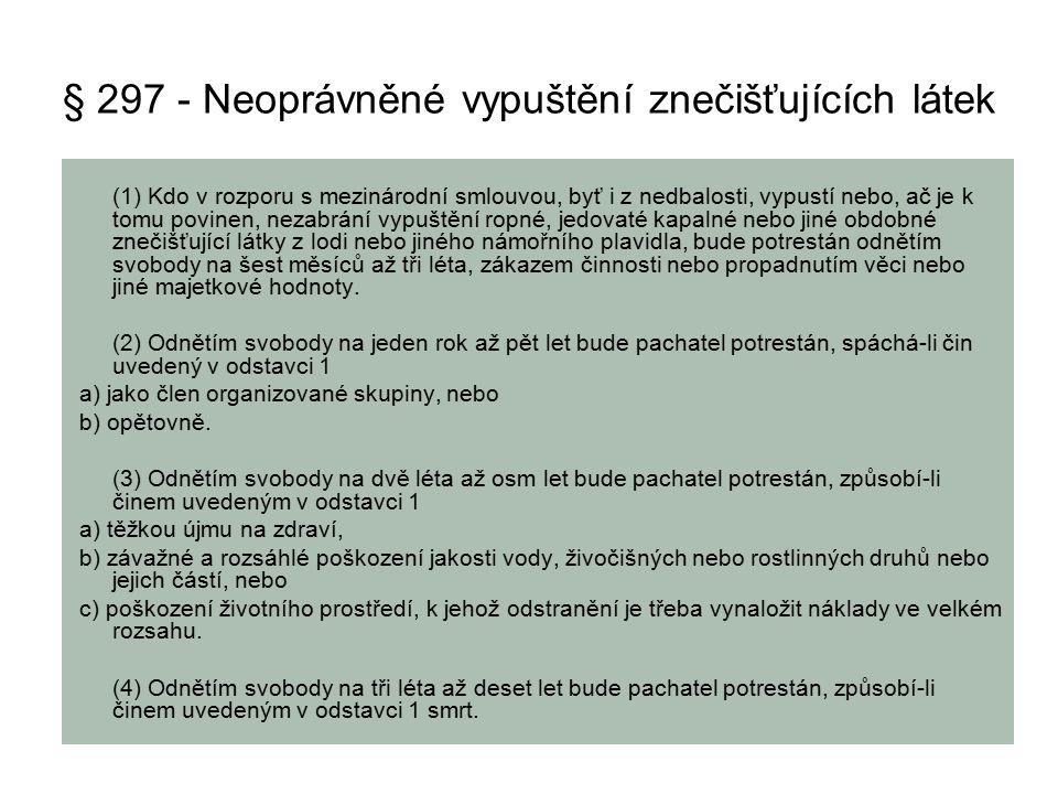 § 297 - Neoprávněné vypuštění znečišťujících látek (1) Kdo v rozporu s mezinárodní smlouvou, byť i z nedbalosti, vypustí nebo, ač je k tomu povinen, n
