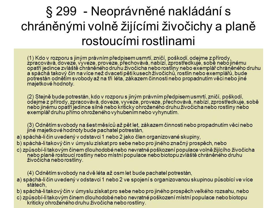 § 299 - Neoprávněné nakládání s chráněnými volně žijícími živočichy a planě rostoucími rostlinami (1) Kdo v rozporu s jiným právním předpisem usmrtí,