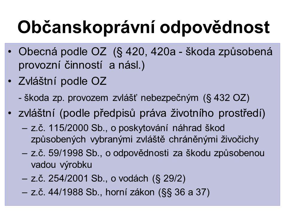 Občanskoprávní odpovědnost Obecná podle OZ (§ 420, 420a - škoda způsobená provozní činností a násl.) Zvláštní podle OZ - škoda zp. provozem zvlášť neb