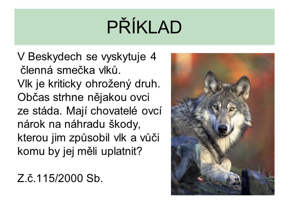 PŘÍKLAD V Beskydech se vyskytuje 4 členná smečka vlků. Vlk je kriticky ohrožený druh. Občas strhne nějakou ovci ze stáda. Mají chovatelé ovcí nárok na