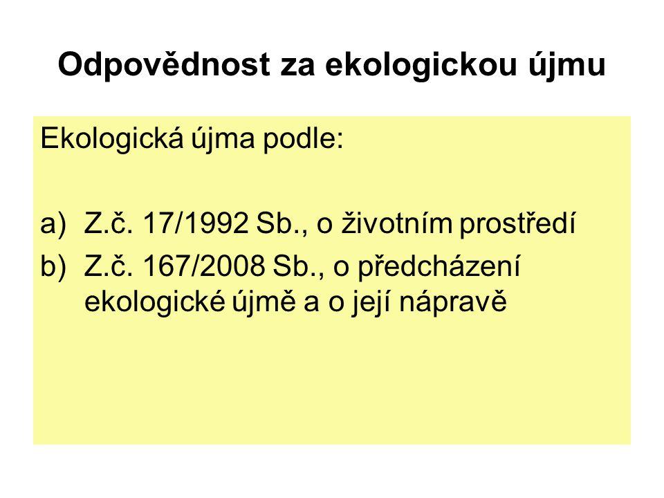 Odpovědnost za ekologickou újmu Ekologická újma podle: a)Z.č. 17/1992 Sb., o životním prostředí b)Z.č. 167/2008 Sb., o předcházení ekologické újmě a o