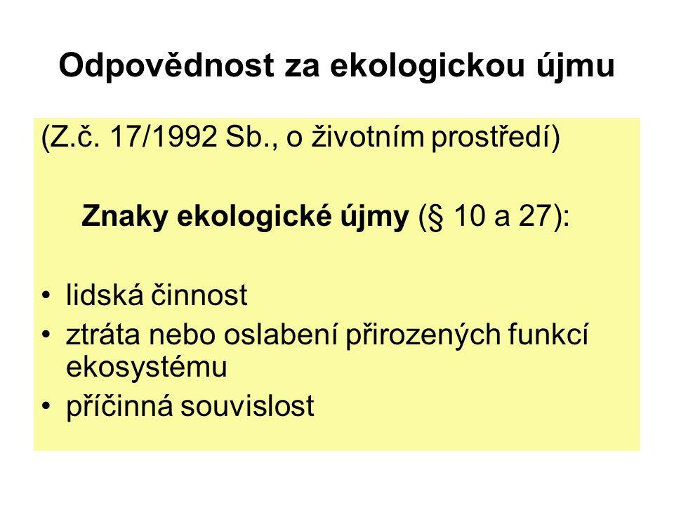 Odpovědnost za ekologickou újmu (Z.č. 17/1992 Sb., o životním prostředí) Znaky ekologické újmy (§ 10 a 27): lidská činnost ztráta nebo oslabení přiroz