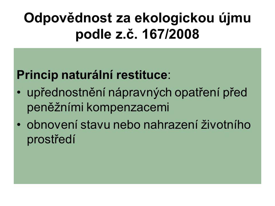 Odpovědnost za ekologickou újmu podle z.č. 167/2008 Princip naturální restituce: upřednostnění nápravných opatření před peněžními kompenzacemi obnoven