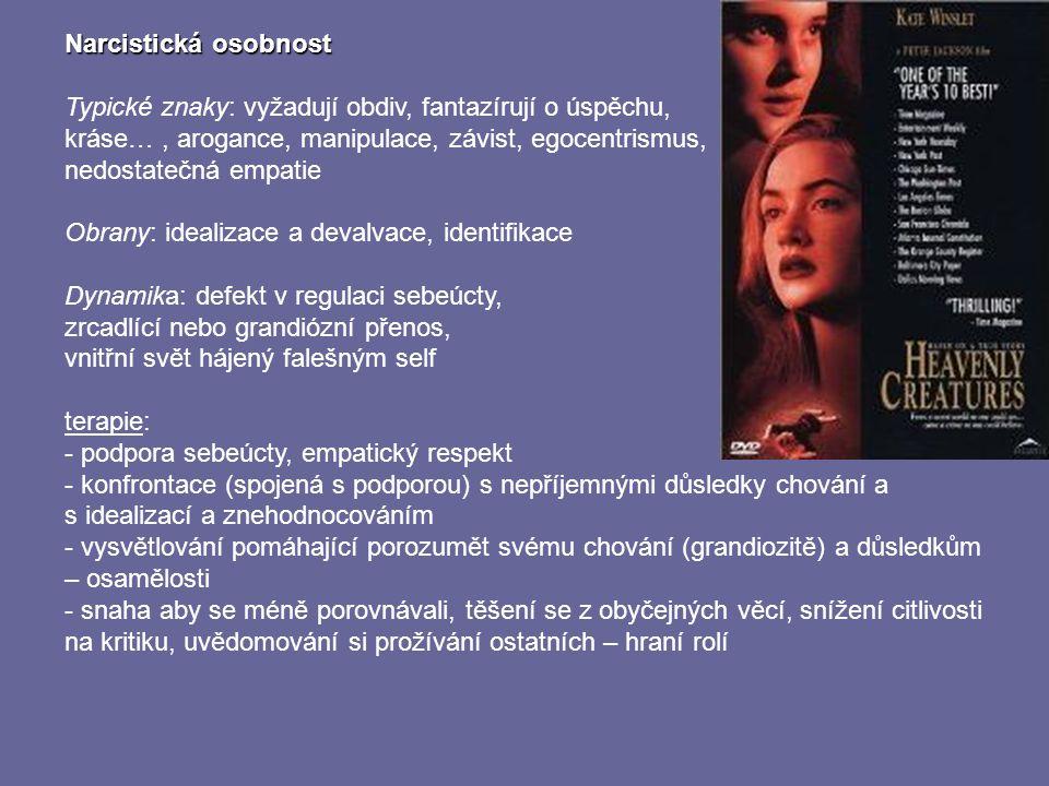 Narcistická osobnost Typické znaky: vyžadují obdiv, fantazírují o úspěchu, kráse…, arogance, manipulace, závist, egocentrismus, nedostatečná empatie O