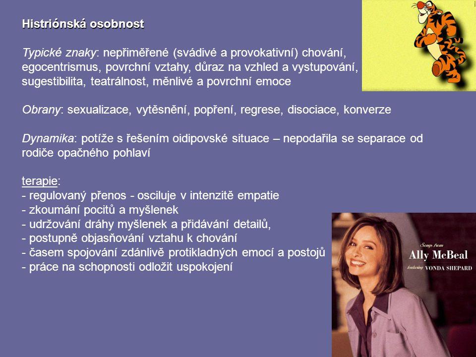 Histriónská osobnost Typické znaky: nepřiměřené (svádivé a provokativní) chování, egocentrismus, povrchní vztahy, důraz na vzhled a vystupování, suges