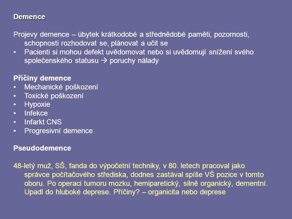 Demence Projevy demence – úbytek krátkodobé a střednědobé paměti, pozornosti, schopnosti rozhodovat se, plánovat a učit se Pacienti si mohou defekt uv