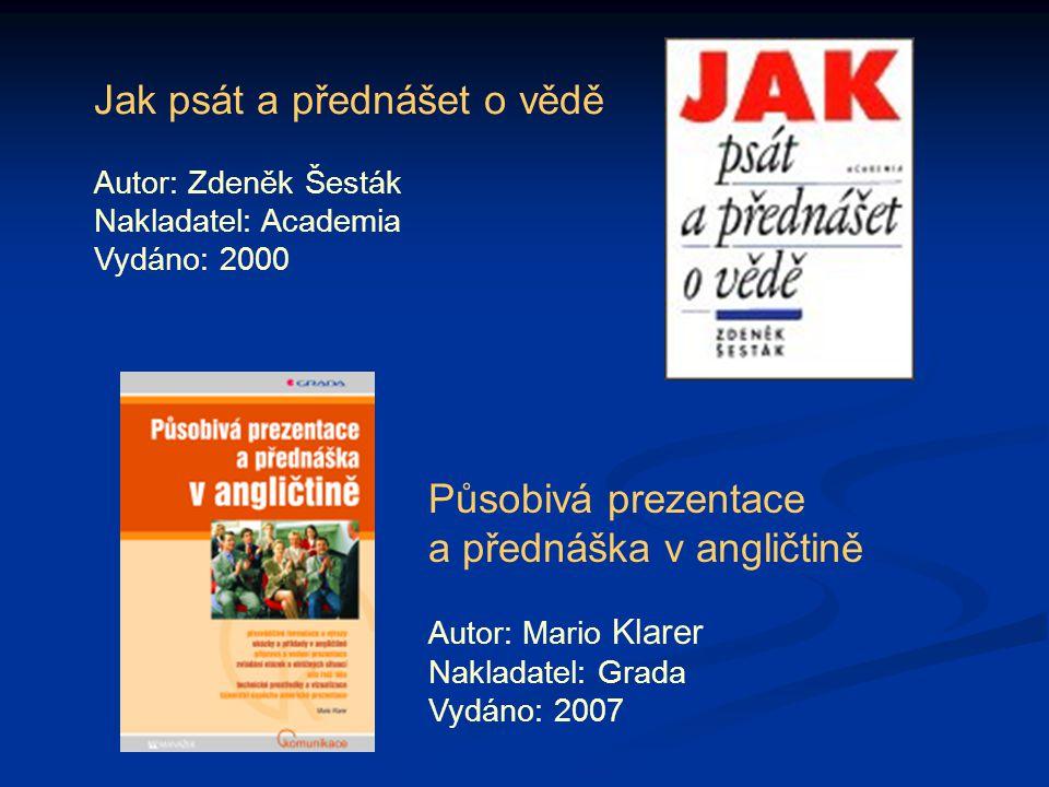 Působivá prezentace a přednáška v angličtině Autor: Mario Klarer Nakladatel: Grada Vydáno: 2007 Jak psát a přednášet o vědě Autor: Zdeněk Šesták Nakla