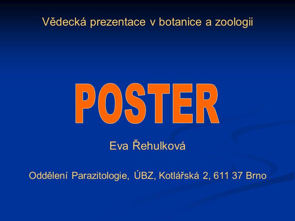 Vědecká prezentace v botanice a zoologii Eva Řehulková Oddělení Parazitologie, ÚBZ, Kotlářská 2, 611 37 Brno