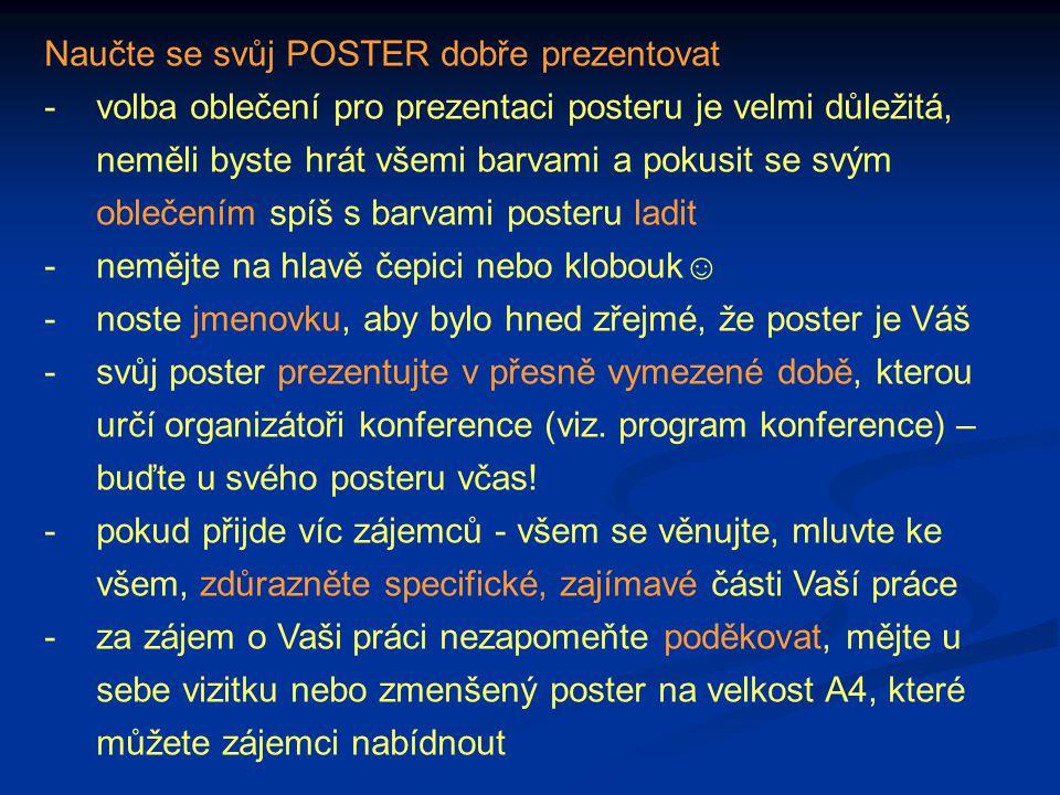 Naučte se svůj POSTER dobře prezentovat - volba oblečení pro prezentaci posteru je velmi důležitá, neměli byste hrát všemi barvami a pokusit se svým o