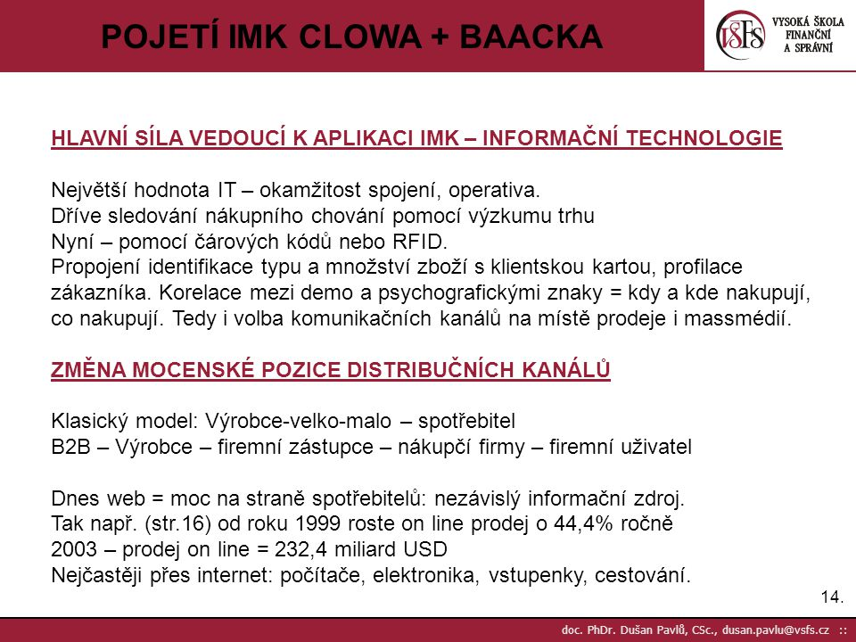 14. doc. PhDr. Dušan Pavlů, CSc., dusan.pavlu@vsfs.cz :: POJETÍ IMK CLOWA + BAACKA HLAVNÍ SÍLA VEDOUCÍ K APLIKACI IMK – INFORMAČNÍ TECHNOLOGIE Největš