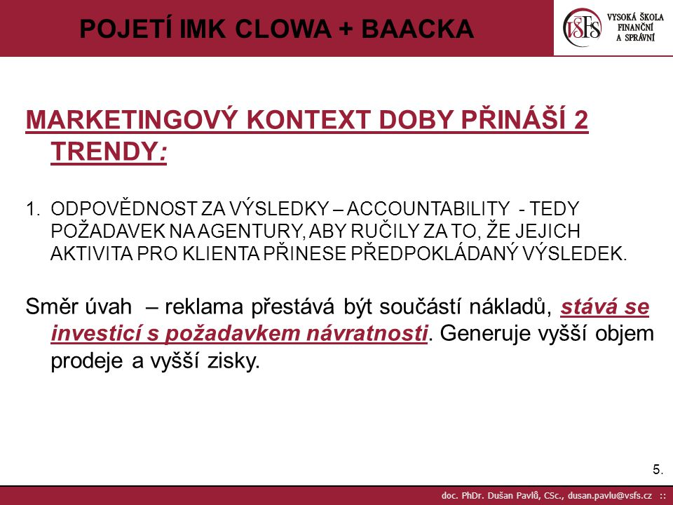 26. doc. PhDr. Dušan Pavlů, CSc., dusan.pavlu@vsfs.cz :: POJETÍ IMK CLOWA + BAACKA JWT 2008