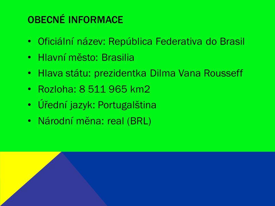 OBECNÉ INFORMACE Oficiální název: República Federativa do Brasil Hlavní město: Brasilia Hlava státu: prezidentka Dilma Vana Rousseff Rozloha: 8 511 96