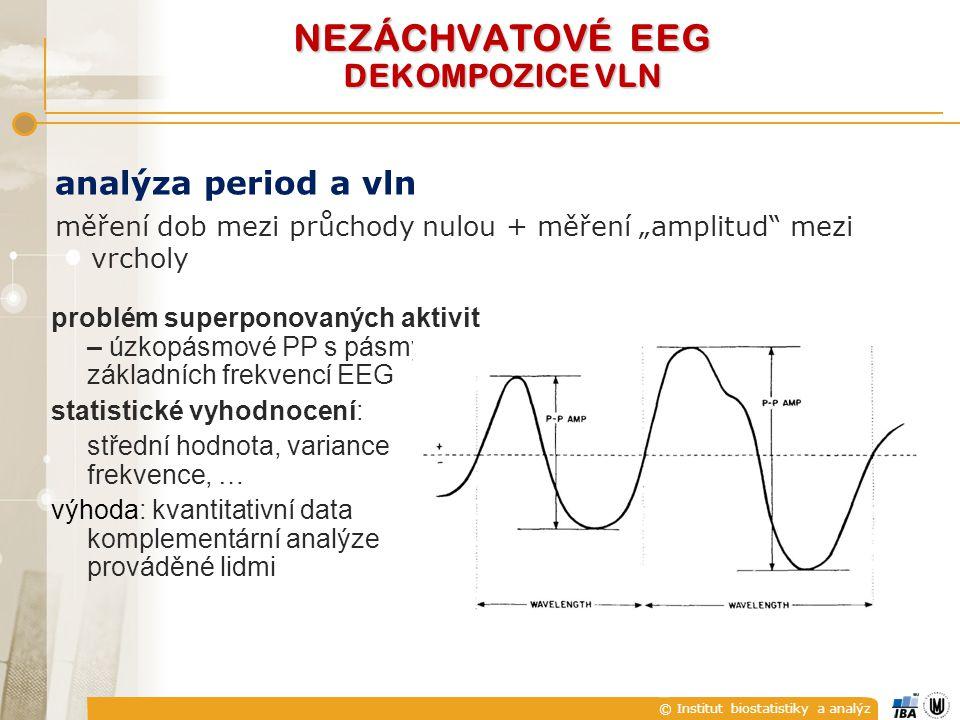 """© Institut biostatistiky a analýz analýza period a vln měření dob mezi průchody nulou + měření """"amplitud"""" mezi vrcholy problém superponovaných aktivit"""