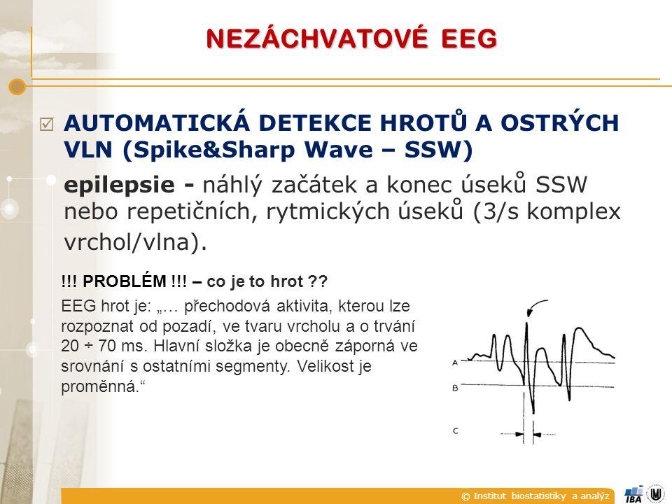 © Institut biostatistiky a analýz  AUTOMATICKÁ DETEKCE HROTŮ A OSTRÝCH VLN (Spike&Sharp Wave – SSW) epilepsie - náhlý začátek a konec úseků SSW nebo repetičních, rytmických úseků (3/s komplex vrchol/vlna).