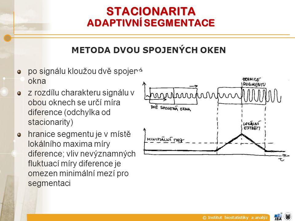 © Institut biostatistiky a analýz METODA DVOU SPOJENÝCH OKEN po signálu kloužou dvě spojená okna z rozdílu charakteru signálu v obou oknech se určí míra diference (odchylka od stacionarity) hranice segmentu je v místě lokálního maxima míry diference; vliv nevýznamných fluktuací míry diference je omezen minimální mezí pro segmentaci STACIONARITA ADAPTIVNÍ SEGMENTACE