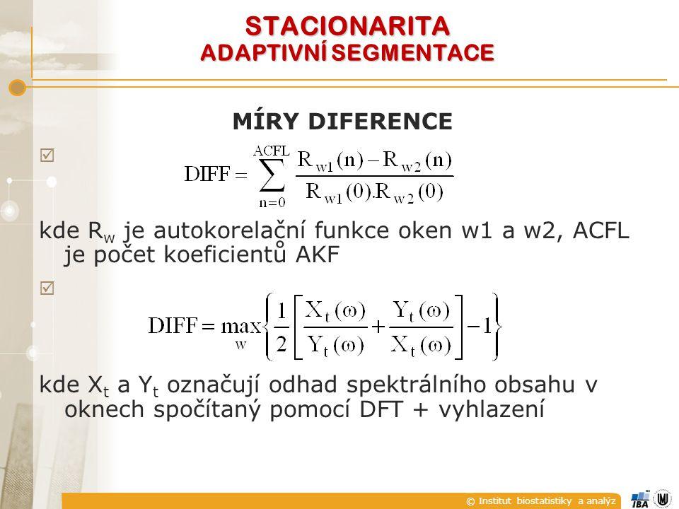 © Institut biostatistiky a analýz MÍRY DIFERENCE  kde R w je autokorelační funkce oken w1 a w2, ACFL je počet koeficientů AKF  kde X t a Y t označují odhad spektrálního obsahu v oknech spočítaný pomocí DFT + vyhlazení STACIONARITA ADAPTIVNÍ SEGMENTACE