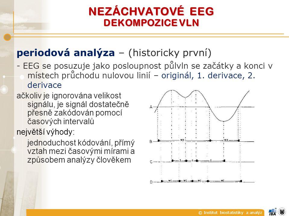 """© Institut biostatistiky a analýz  histogramy časových intervalů  dominantní frekvence ~ průměrný počet průchodů nulou v originálním signálu  """"rychlá aktivita ve zbývajících histogramech; vztah mezi histogramy a frekvenčními spektry  nevýhody: citlivost na vf šum (EMG) – β a γ aktivita absence přesného měření velikostí vln (."""