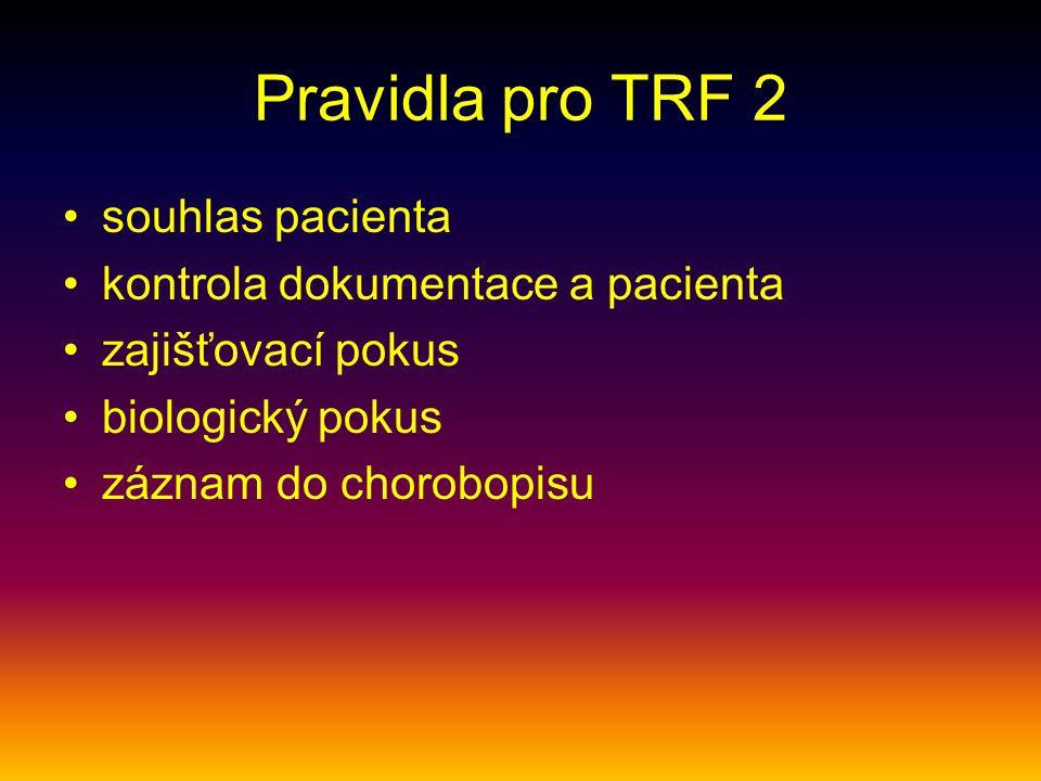 Pravidla pro TRF 2 souhlas pacienta kontrola dokumentace a pacienta zajišťovací pokus biologický pokus záznam do chorobopisu