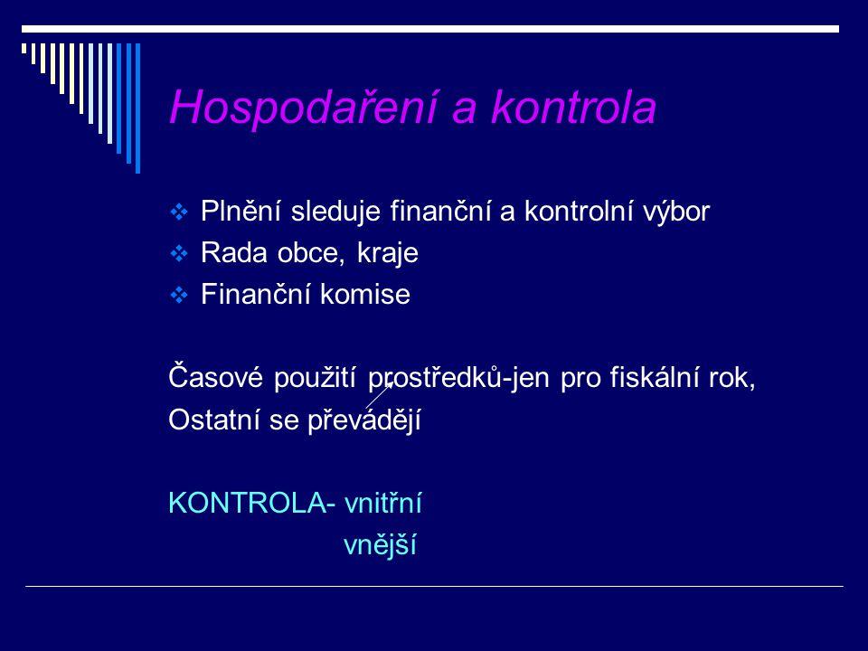 Hospodaření a kontrola  Plnění sleduje finanční a kontrolní výbor  Rada obce, kraje  Finanční komise Časové použití prostředků-jen pro fiskální rok