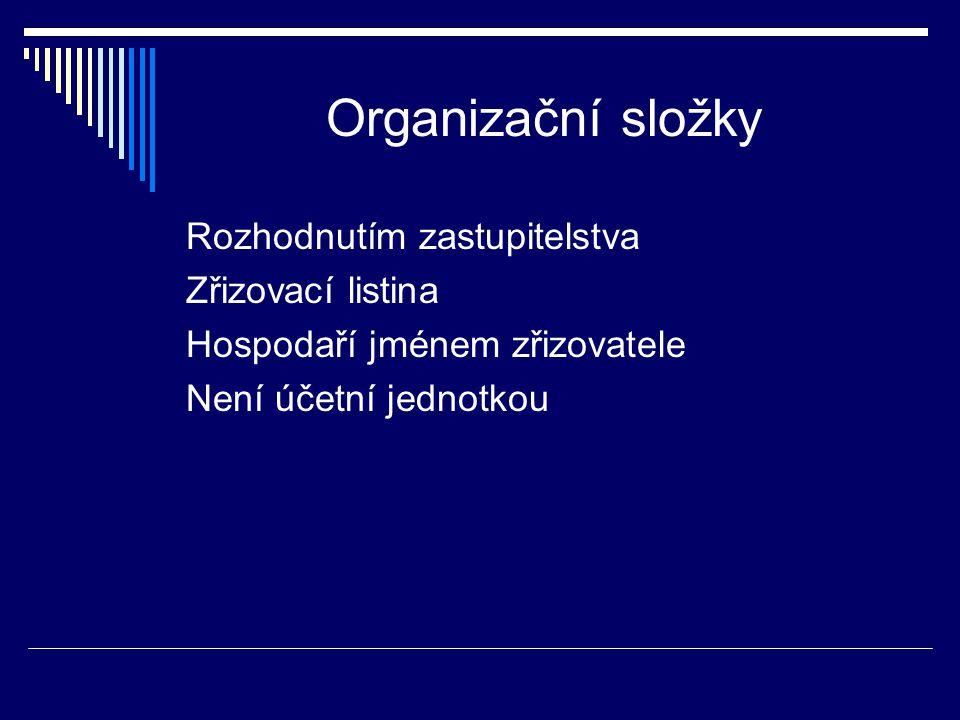 Organizační složky Rozhodnutím zastupitelstva Zřizovací listina Hospodaří jménem zřizovatele Není účetní jednotkou