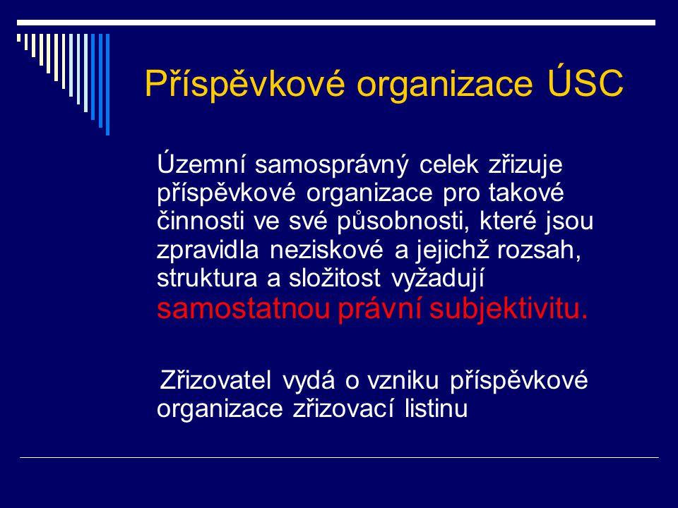 Příspěvkové organizace ÚSC Územní samosprávný celek zřizuje příspěvkové organizace pro takové činnosti ve své působnosti, které jsou zpravidla nezisko