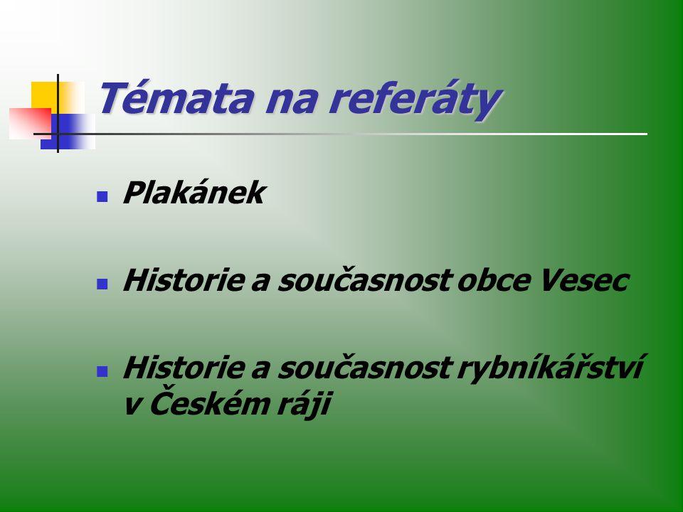 Témata na referáty Plakánek Historie a současnost obce Vesec Historie a současnost rybníkářství v Českém ráji