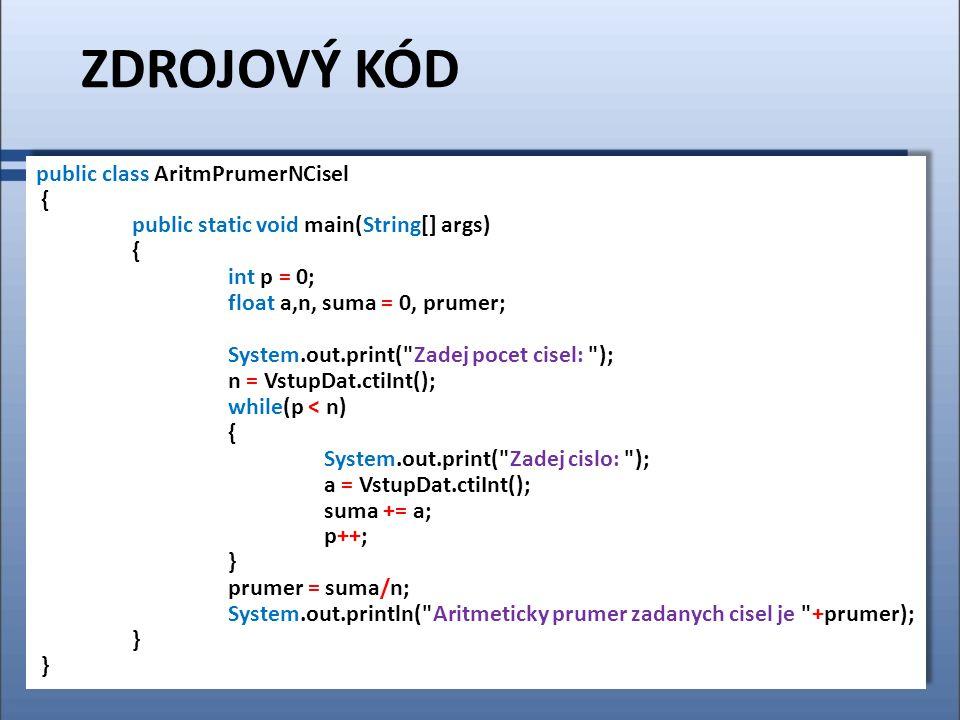 ZDROJOVÝ KÓD public class AritmPrumerNCisel { public static void main(String[] args) { int p = 0; float a,n, suma = 0, prumer; System.out.print(