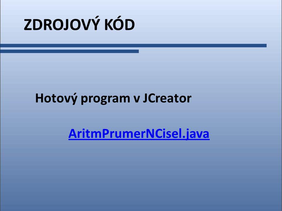 ZDROJOVÝ KÓD Hotový program v JCreator AritmPrumerNCisel.java