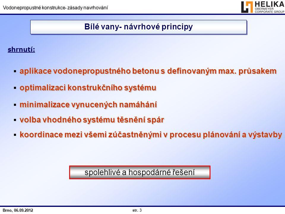 str. 3 Brno, 06.09.2012 Vodonepropustné konstrukce- zásady navrhování Bílé vany- návrhové principy spolehlivé a hospodárné řešení  optimalizaci konst
