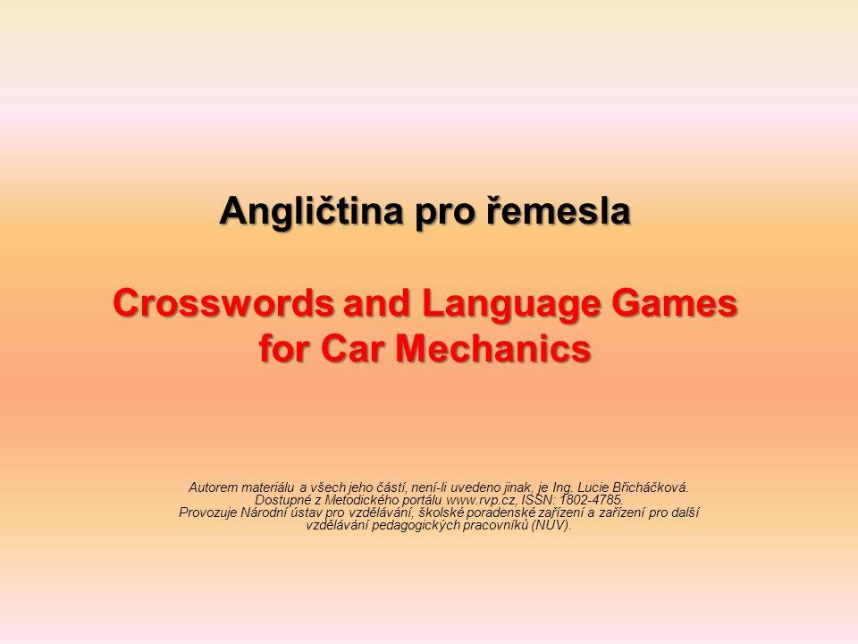 Angličtina pro řemesla Crosswords and Language Games for Car Mechanics Autorem materiálu a všech jeho částí, není-li uvedeno jinak, je Ing. Lucie Břic